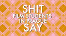 Shit Film Students in Prague Say